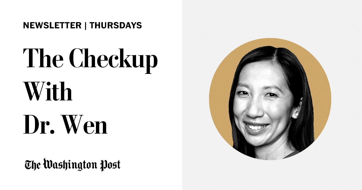 Opinion Get Public Health Guidance And Your Covid Questions Answered In The Checkup With Dr Wen Newsletter The Washington Post